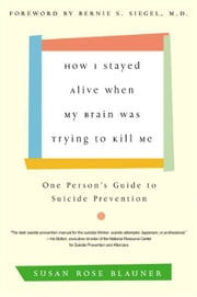 How I Stayed Alive When My Brain Was Trying to Kill Me ebook by Susan Rose Blauner