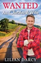 Wanted - An Outback Wife - 3 Book Box Set ebook by Lilian Darcy