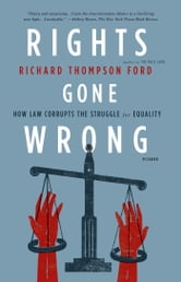 Rights Gone Wrong - How Law Corrupts the Struggle for Equality ebook by Richard Thompson Ford