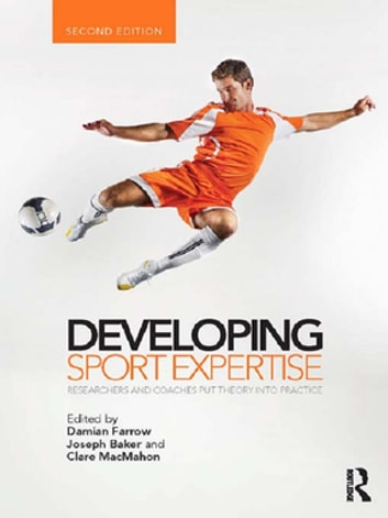 Developing Sport Expertise - Researchers and Coaches Put Theory into Practice, second edition ebook by