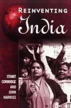 Reinventing India - Liberalization, Hindu Nationalism and Popular Democracy ebook by Stuart Corbridge, John Harriss