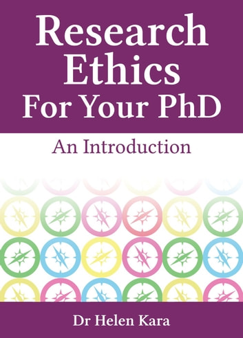 Research Ethics For Your PhD: An Introduction - PhD Knowledge, #5 ebook by Helen Kara