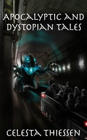 Apocalyptic and Dystopian Tales ebook by Celesta Thiessen