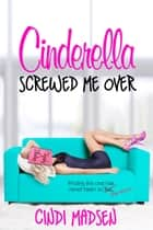 Cinderella Screwed Me Over ebook by