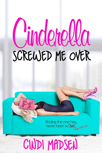 Cinderella Screwed Me Over ebook by Cindi Madsen