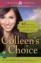 Colleen's Choice - Book 2 in the Emerald Springs Legacy ebook by Holley Trent