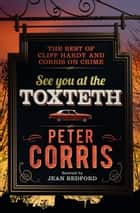 See You at the Toxteth - The best of Cliff Hardy, and Corris on Crime ebook by Peter Corris