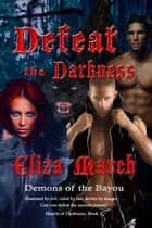 Defeat the Darkness: Demons of the Bayou [Hearts of Darkness, Book 1] ebook by Eliza March