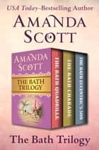 The Bath Trilogy - The Bath Quadrille, The Bath Charade, and The Bath Eccentric's Son ebook by Amanda Scott