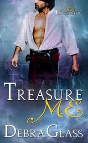 Treasure Me - Hot Encounters, #3 ebook by Debra Glass