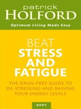 Beat Stress and Fatigue - The drug-free guide to de-stressing and raising your energy levels ebook by Patrick Holford