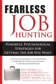 Fearless Job Hunting - Powerful Psychological Strategies for Getting the Job You Want ebook by Sam Klarreich, PhD,Russell Grieger, PhD,Nancy Knaus, PhD,George Elias, EdD,Dr. William J Knaus, EdD