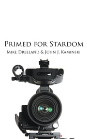 Primed for Stardom ebook by Mike Dreeland; John J. Kaminski