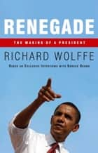 Renegade - The Making of a President ebook by Richard Wolffe
