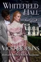 Whitefield Hall - Romance With a Kiss of Suspense ebook by Vicki Hopkins