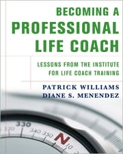 Becoming a Professional Life Coach: Lessons from the Institute of Life Coach Training ebook by Diane S. Menendez,Patrick Williams