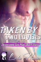 Taken By Two Lovers ebook by Leslie Hunter