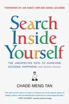 Search Inside Yourself - The Unexpected Path to Achieving Success, Happiness (and World Peace) ebook by Chade-Meng Tan, Daniel Goleman, Jon Kabat-Zinn