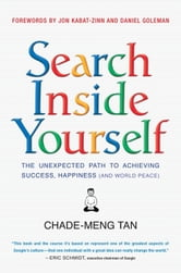 Search Inside Yourself - The Unexpected Path to Achieving Success, Happiness (and World Peace) ebook by Chade-Meng Tan,Daniel Goleman,Jon Kabat-Zinn