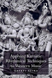 Applying Karnatic Rhythmical Techniques to Western Music ebook by Rafael Reina