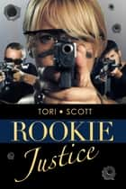 Rookie Justice ebook by Tori Scott