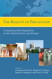 The Reality of Precaution - Comparing Risk Regulation in the United States and Europe ebook by James Hammit,Michael Rogers,Peter Sand,Jonathan B. Wiener