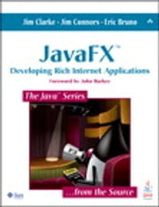 JavaFX - Developing Rich Internet Applications ebook by Jim Clarke,Jim Connors,Eric J. Bruno
