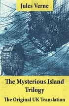 The Mysterious Island Trilogy - The Original UK Translation - Dropped from the Clouds + Abandoned + The Secret of the Island ebook by Jules Verne, W. H. G.  Kingston