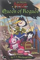 Epic Tales from Adventure Time: Queen of Rogues ebook by T. T. MacDangereuse,Christopher Houghton