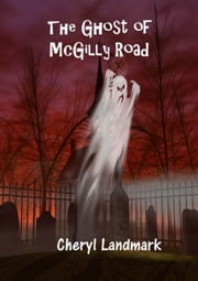 The Ghost of McGilly Road ebook by Cheryl Landmark