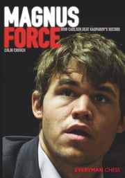 Magnus Force - How Carlsen beat Kasparov's record ebook by Colin Crouch