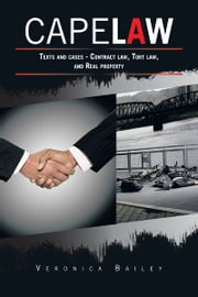 CAPE LAW: Texts and cases - Contract law, Tort law, and Real property ebook by Veronica Bailey