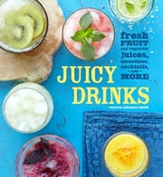 Juicy Drinks - Fresh fruit and vegetable juices, smoothies, cocktails and more ebook by Valerie Aikman-Smith