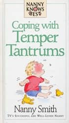 Nanny Knows Best - Coping With Temper Tantrums ebook by Smith , Nanny With Nina Grunfeld