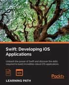 Swift: Developing iOS Applications ebook by Andrew J Wagner, Giordano Scalzo, Jon Hoffman