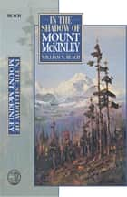 In the Shadow of Mount McKinley ebook by William N. Beach