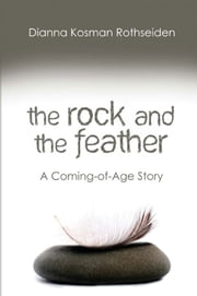 The Rock and the Feather: A Coming-of-Age Story ebook by Dianna Kosman Rothseiden