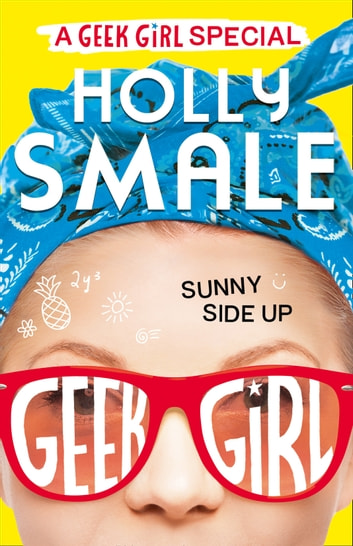 Sunny Side Up (Geek Girl Special, Book 2) ebook by Holly Smale