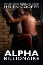 Alpha Billionaire - Alpha Billionaire, #1 ebook by Helen Cooper