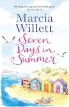 Seven Days in Summer - An absorbing read full of warmth ebook by Marcia Willett