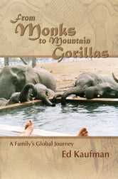 From Monks to Mountain Gorillas - A Family's Global Journey ebook by Ed Kaufman