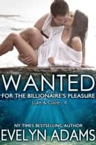 Wanted - For the Billionaire's Pleasure - Luke & Claire, #4電子書籍 Evelyn Adams