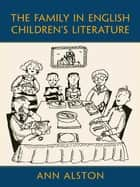 The Family in English Children's Literature ebook by Ann Alston
