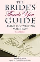 The Bride's Thank-You Guide - Thank-You Writing Made Easy ebook by Pamela A. Lach