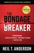 The Bondage Breaker® ebook by Neil T. Anderson