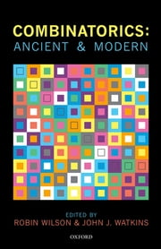 Combinatorics: Ancient & Modern ebook by Robin Wilson,John J. Watkins