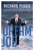 Dream Job - My Wild Ride on the Corporate Side with the Leafs, the Raptors and TFC ebook by Richard Peddie