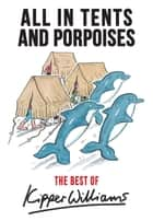 The Best of Kipper Williams - All in Tents and Porpoises ebook by Kipper Williams