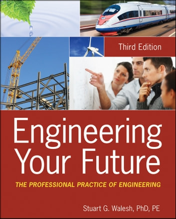Engineering Your Future - The Professional Practice of Engineering ebook by Stuart G. Walesh