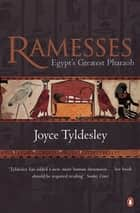 Ramesses - Egypt's Greatest Pharaoh eBook by Joyce Tyldesley